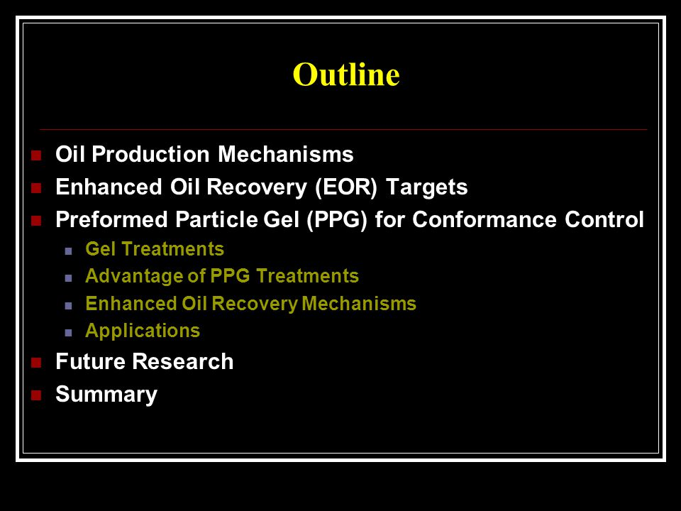 Outline Oil Production Mechanisms Enhanced Oil Recovery (EOR) Targets