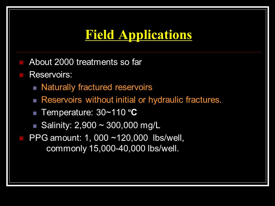 Field Applications About 2000 treatments so far Reservoirs: