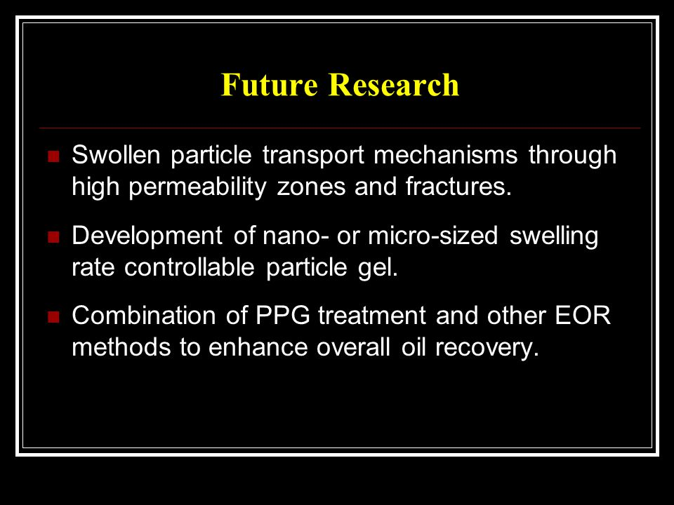 Future Research Swollen particle transport mechanisms through high permeability zones and fractures.
