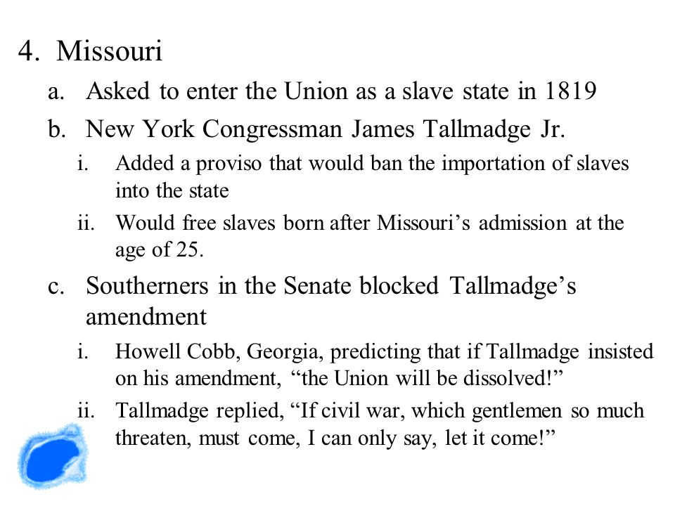 Missouri Asked to enter the Union as a slave state in 1819