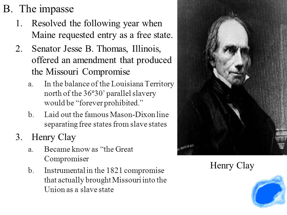 The impasse Resolved the following year when Maine requested entry as a free state.