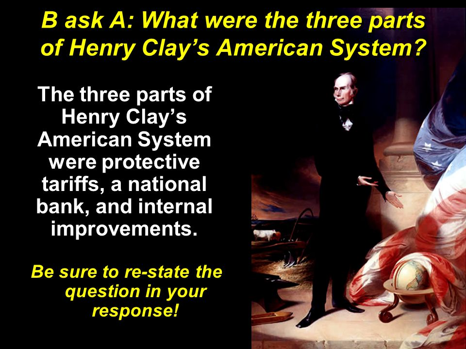 B ask A: What were the three parts of Henry Clay's American System