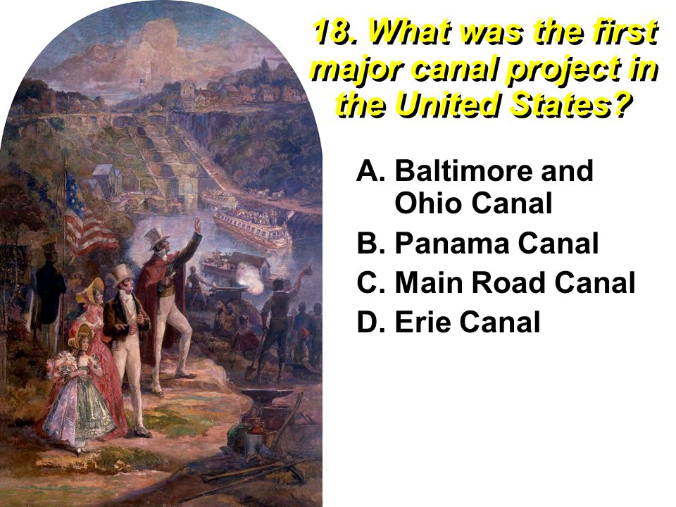 18. What was the first major canal project in the United States