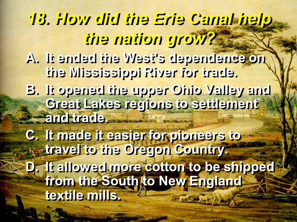 18. How did the Erie Canal help the nation grow