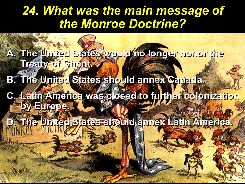 24. What was the main message of the Monroe Doctrine
