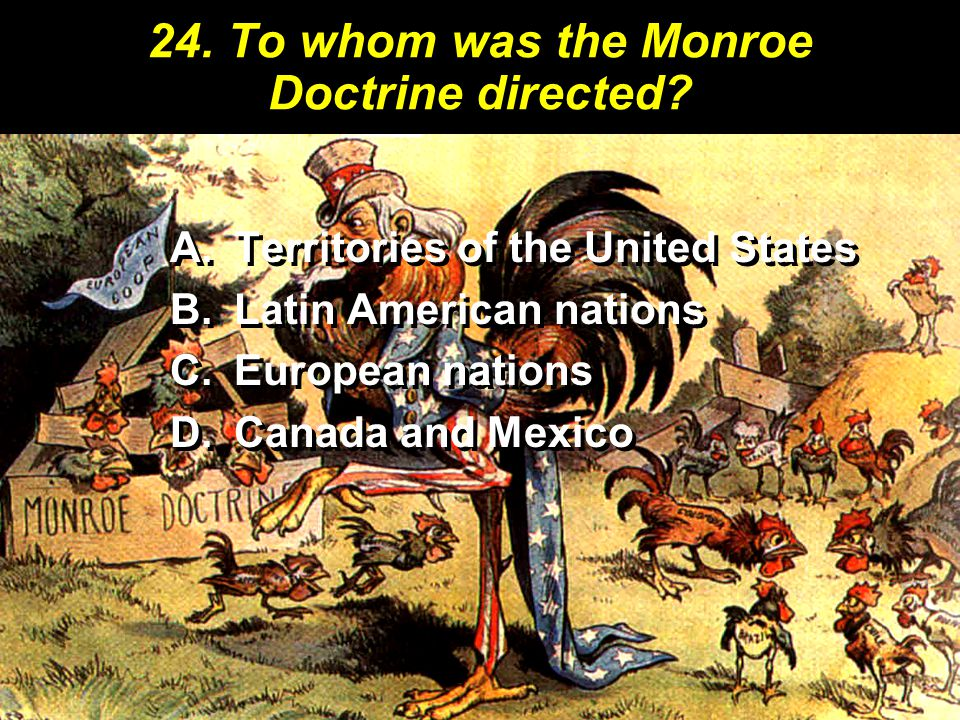 24. To whom was the Monroe Doctrine directed