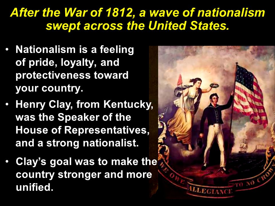 After the War of 1812, a wave of nationalism swept across the United States.