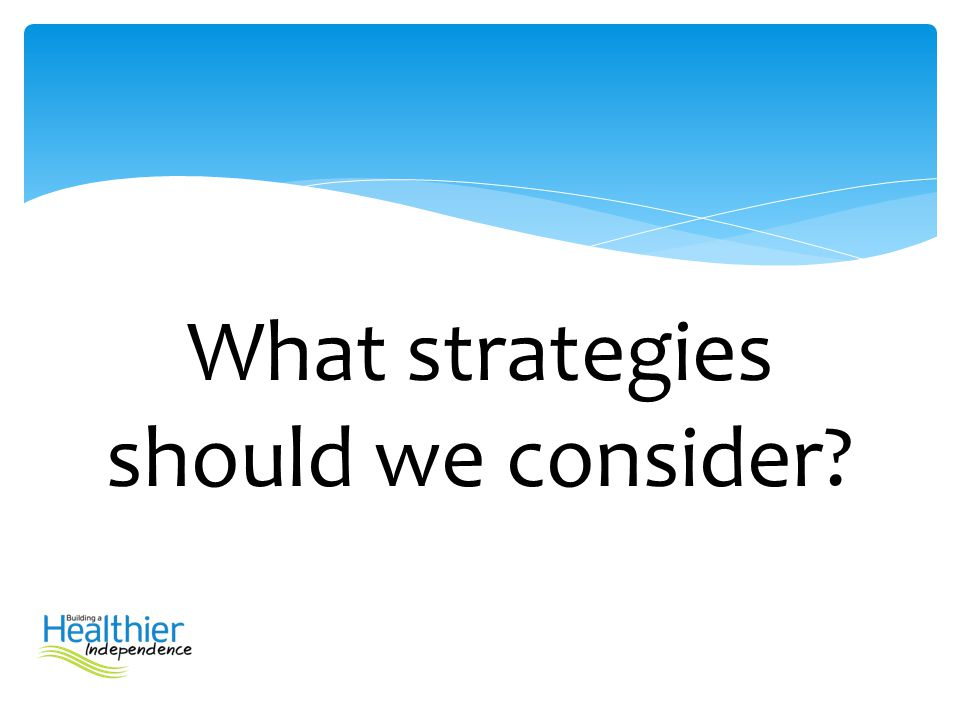 What strategies should we consider