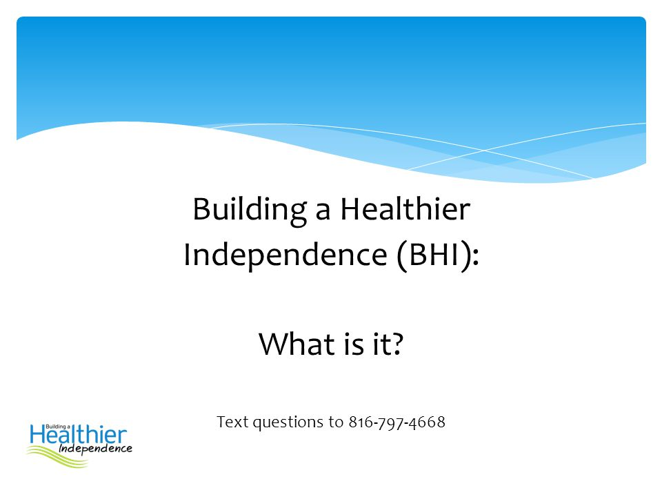 Building a Healthier Independence (BHI): What is it