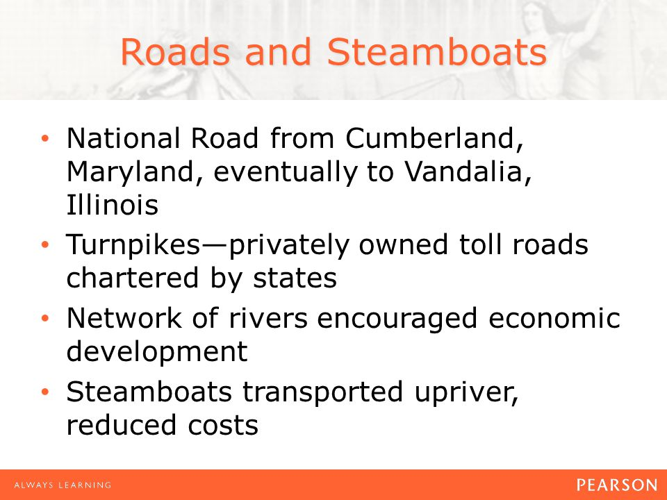 Roads and Steamboats National Road from Cumberland, Maryland, eventually to Vandalia, Illinois.