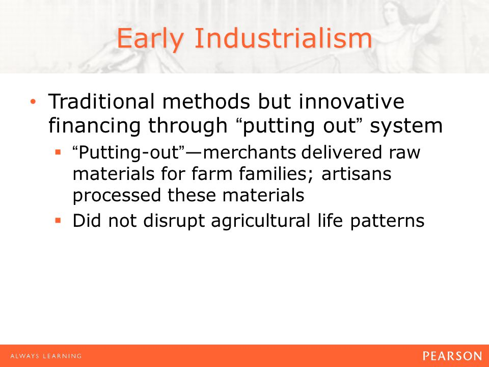Early Industrialism Traditional methods but innovative financing through putting out system.