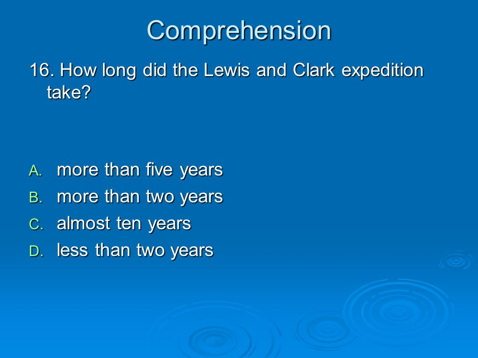 Comprehension 16. How long did the Lewis and Clark expedition take