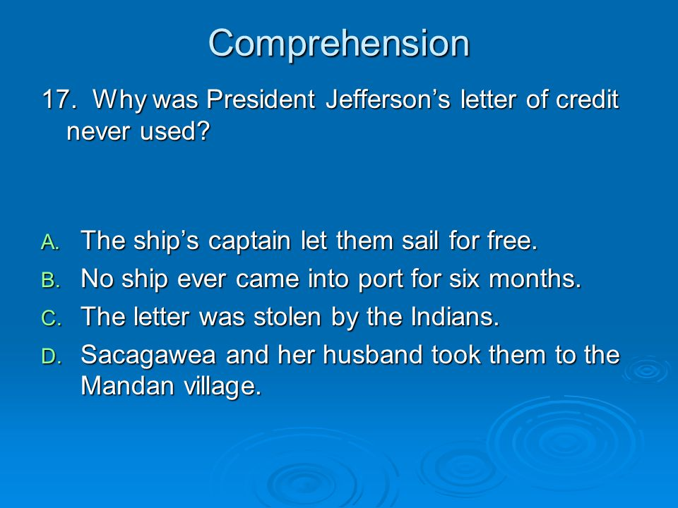 Comprehension 17. Why was President Jefferson's letter of credit never used The ship's captain let them sail for free.