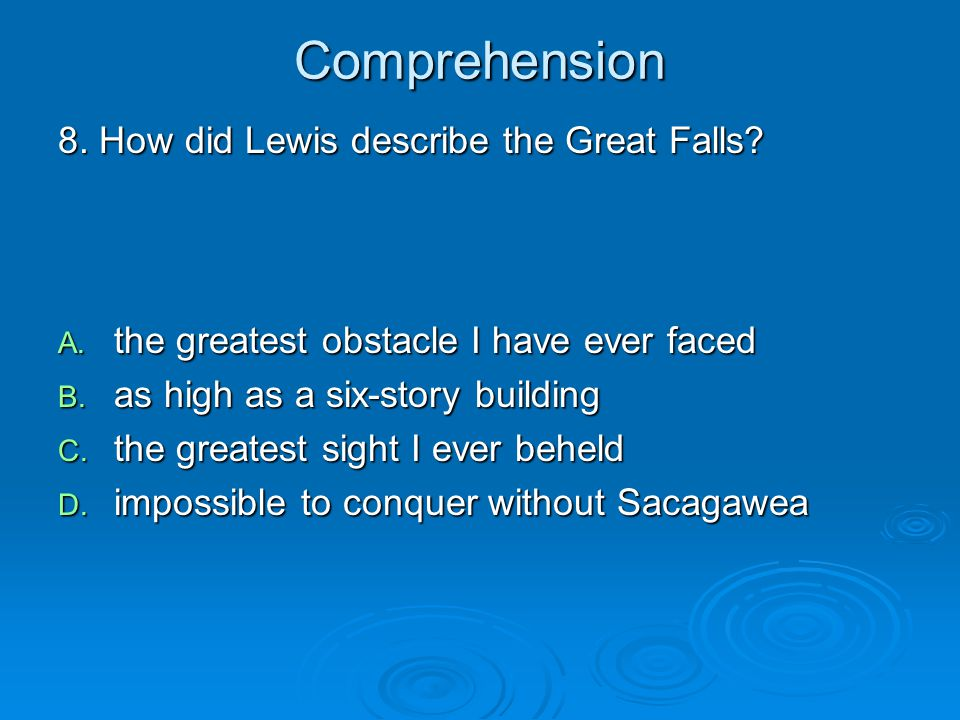 Comprehension 8. How did Lewis describe the Great Falls