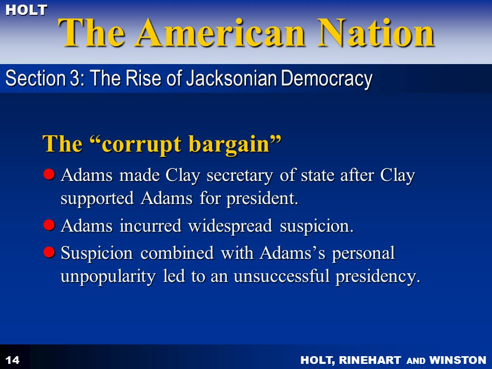The corrupt bargain Section 3: The Rise of Jacksonian Democracy