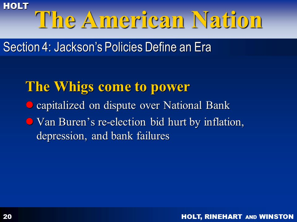 The Whigs come to power Section 4: Jackson's Policies Define an Era