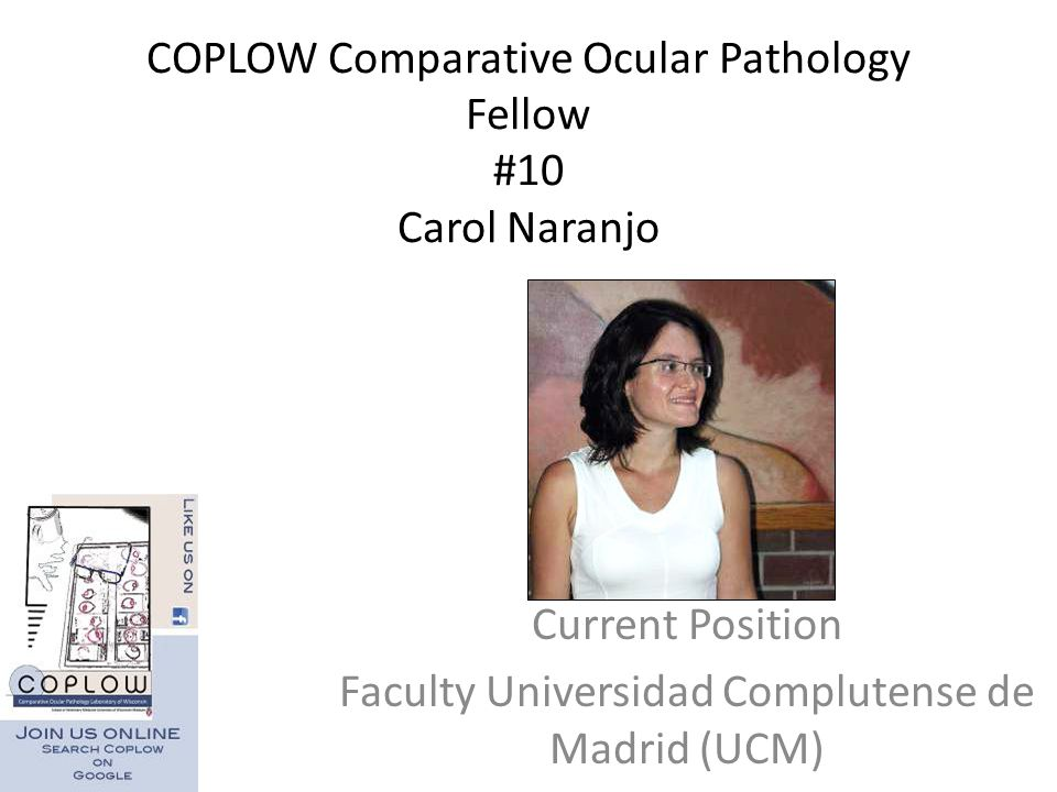 COPLOW Comparative Ocular Pathology Fellow #10 Carol Naranjo