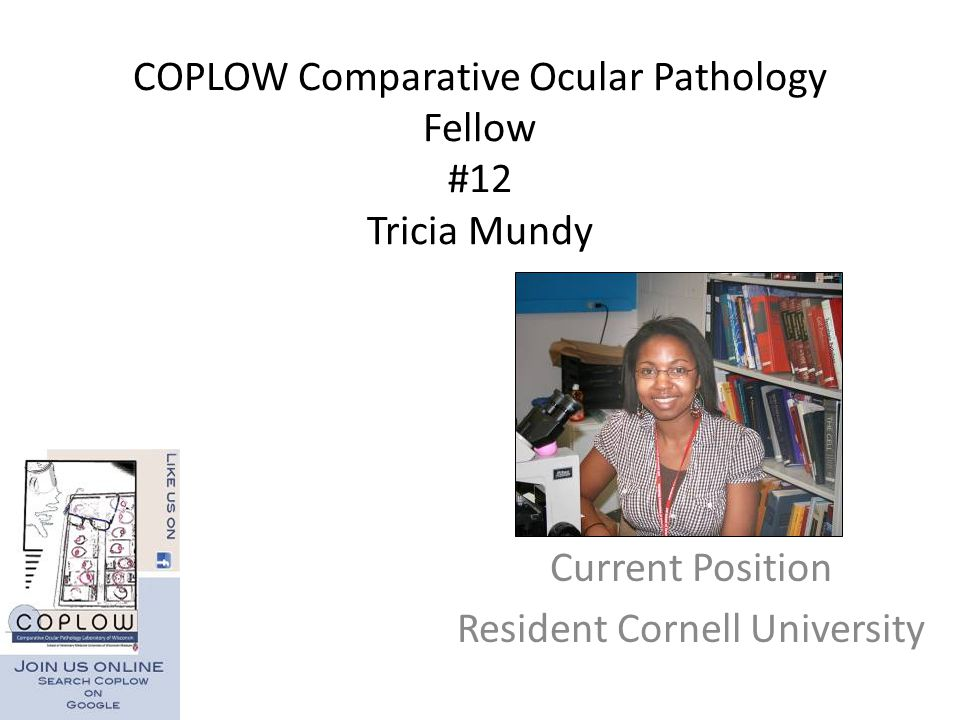 COPLOW Comparative Ocular Pathology Fellow #12 Tricia Mundy