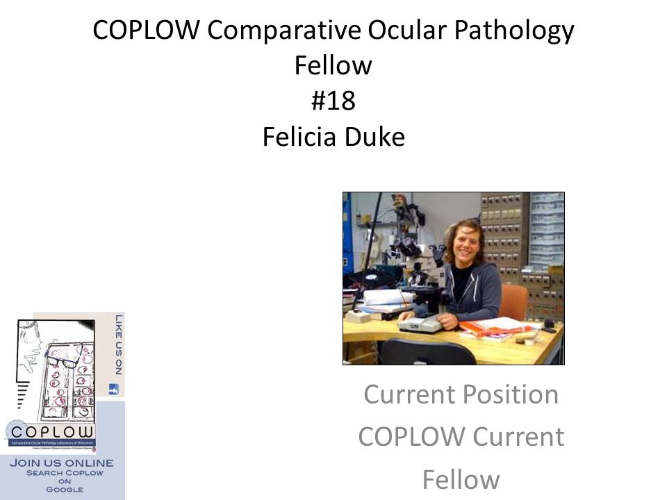 COPLOW Comparative Ocular Pathology Fellow #18 Felicia Duke