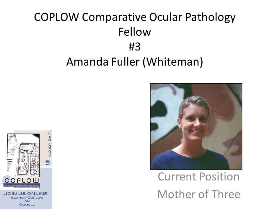 COPLOW Comparative Ocular Pathology Fellow #3 Amanda Fuller (Whiteman)