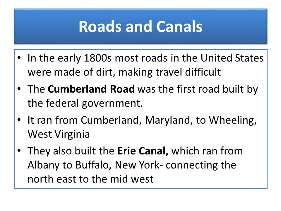 Roads and Canals In the early 1800s most roads in the United States were made of dirt, making travel difficult.