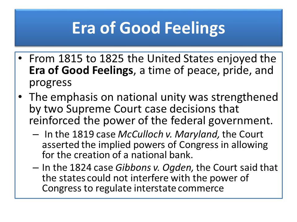 Era of Good Feelings From 1815 to 1825 the United States enjoyed the Era of Good Feelings, a time of peace, pride, and progress.