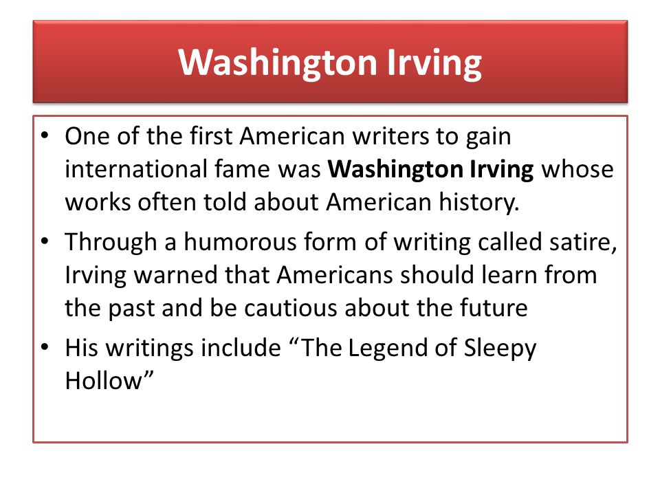 Washington Irving One of the first American writers to gain international fame was Washington Irving whose works often told about American history.