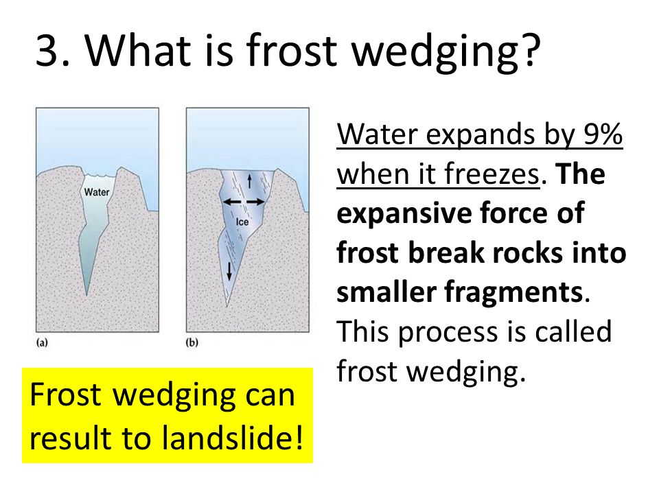 3. What is frost wedging Frost wedging can result to landslide!