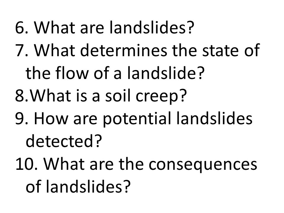 What are landslides What determines the state of the flow of a landslide What is a soil creep How are potential landslides detected