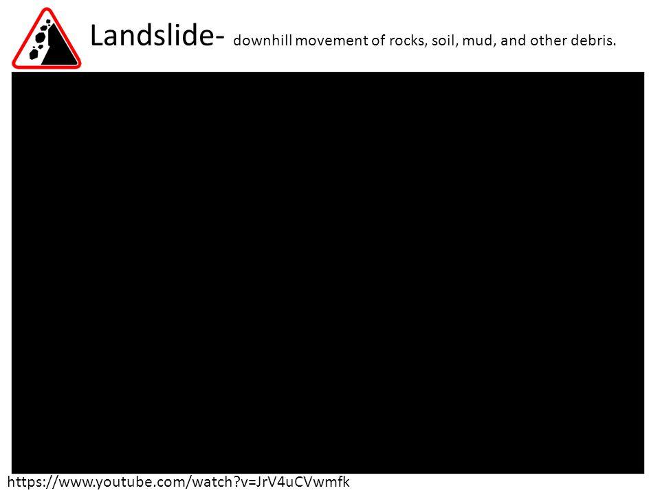 Landslide- downhill movement of rocks, soil, mud, and other debris.
