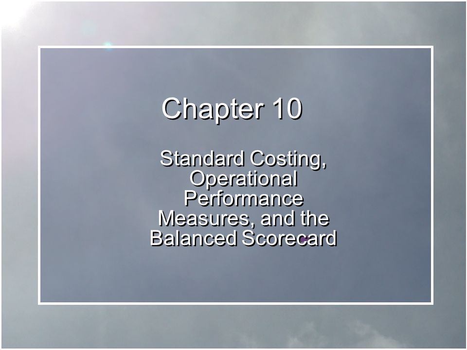 Chapter 10 Standard Costing, Operational Performance Measures, and the Balanced Scorecard