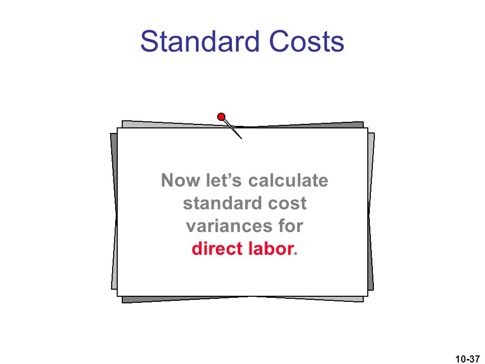 Now let's calculate standard cost variances for direct labor.