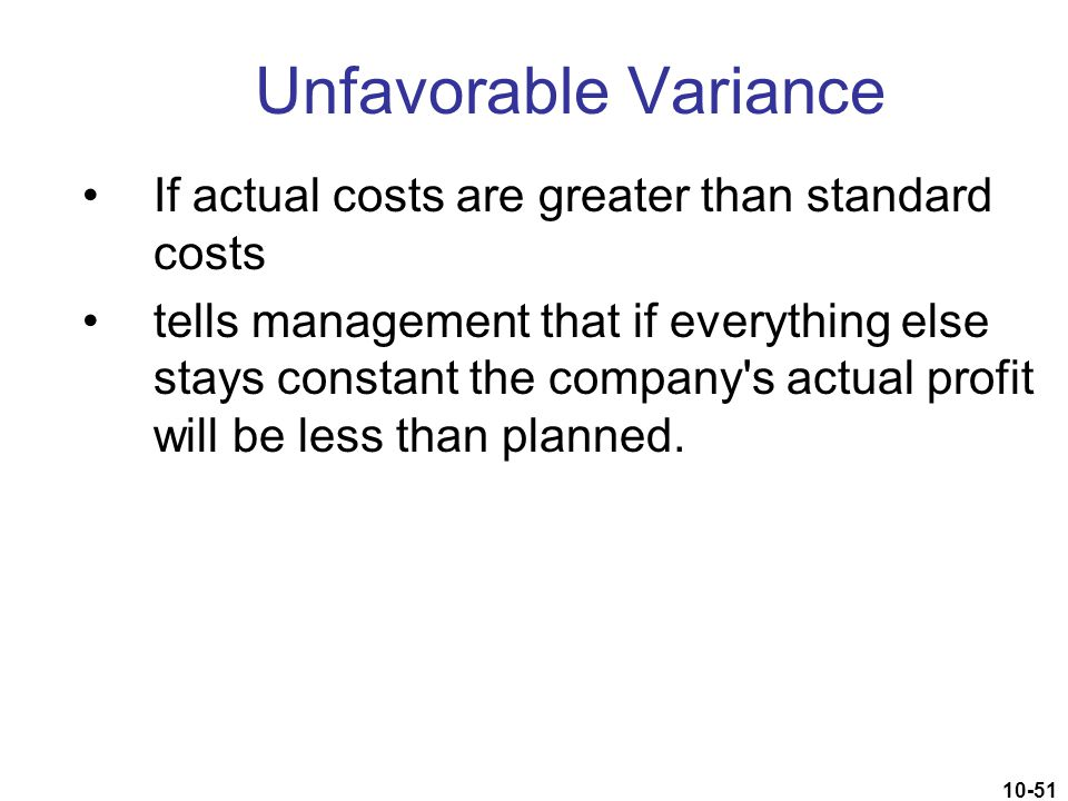 Unfavorable Variance If actual costs are greater than standard costs