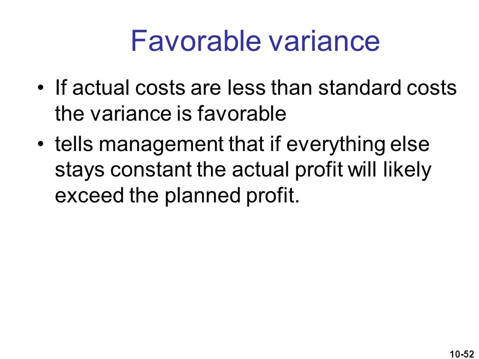 Favorable variance If actual costs are less than standard costs the variance is favorable.