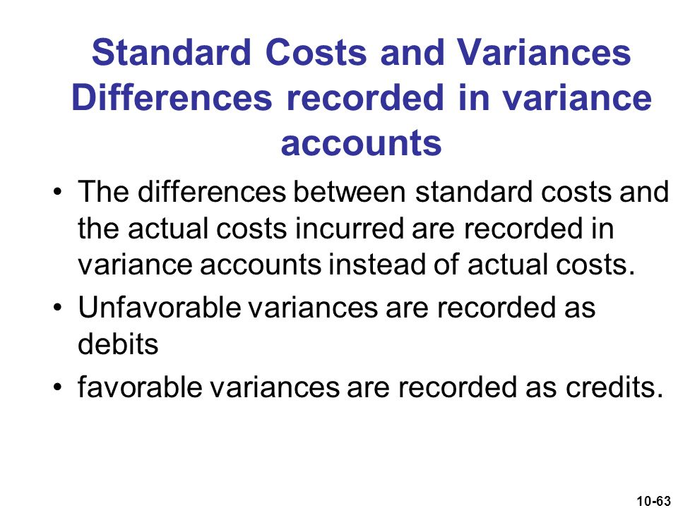 Standard Costs and Variances Differences recorded in variance accounts