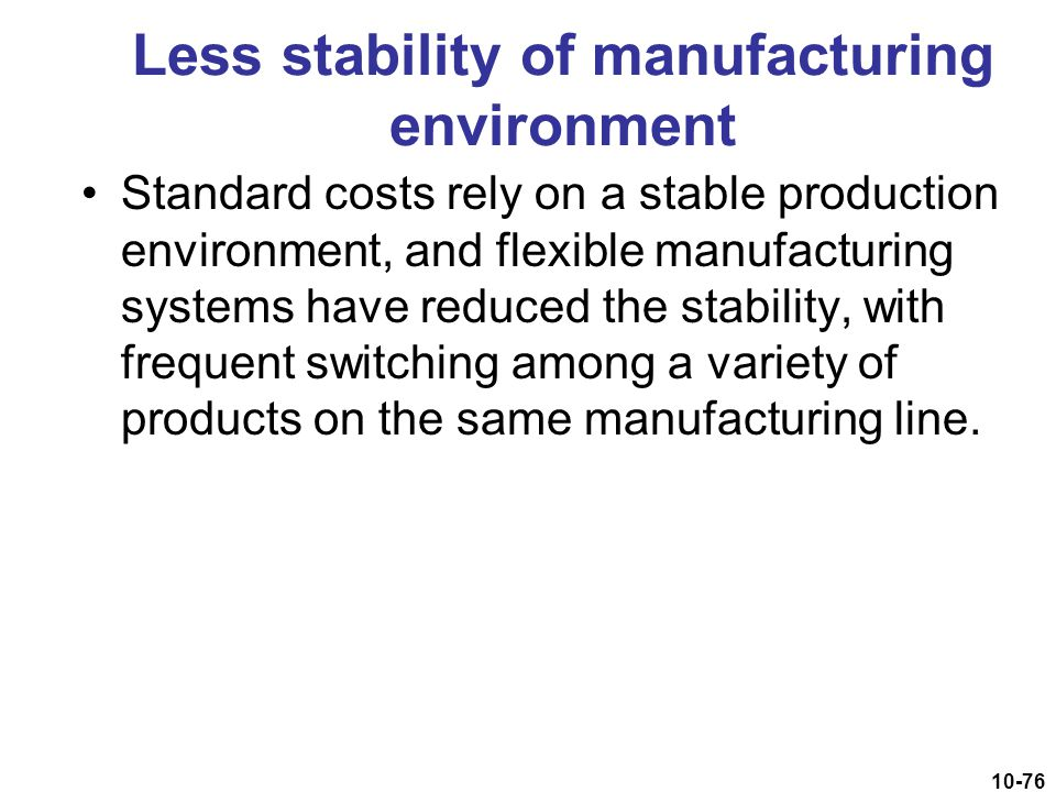 Less stability of manufacturing environment