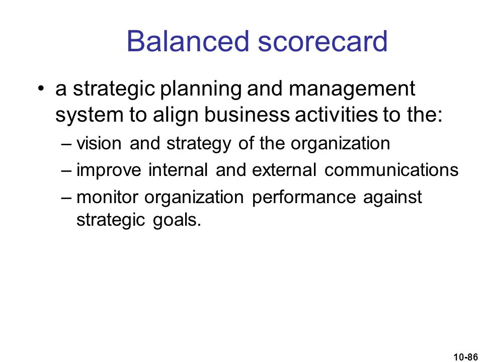 Balanced scorecard a strategic planning and management system to align business activities to the: vision and strategy of the organization.