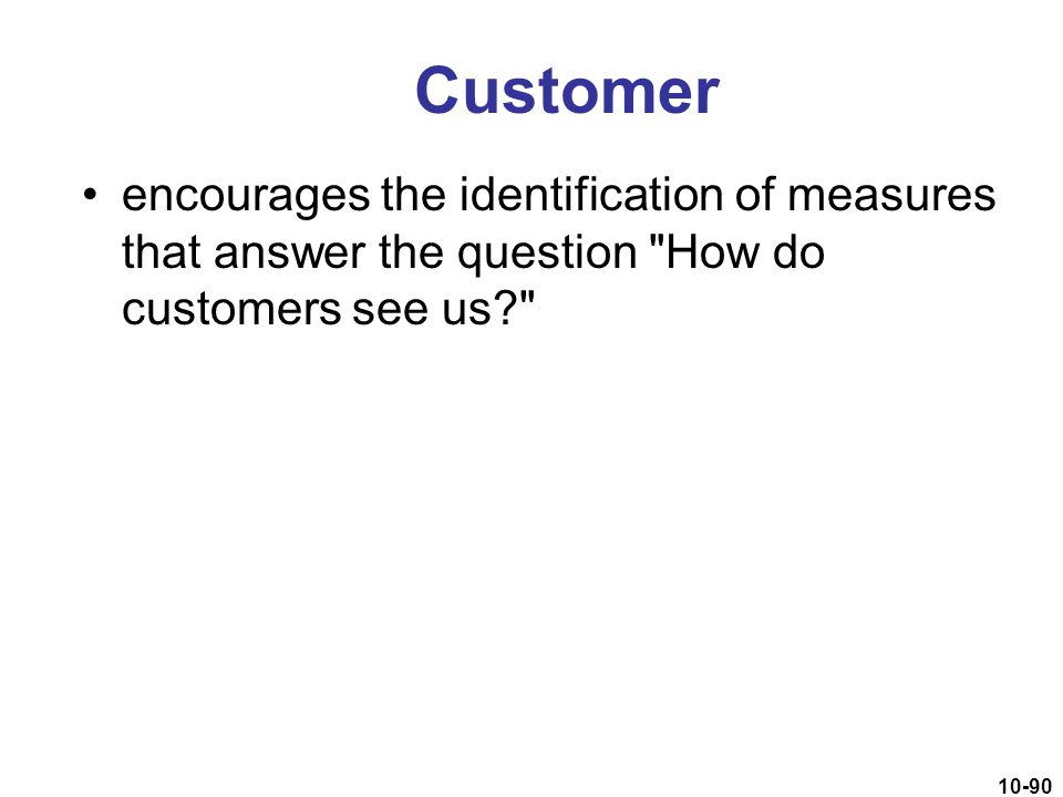Customer encourages the identification of measures that answer the question How do customers see us