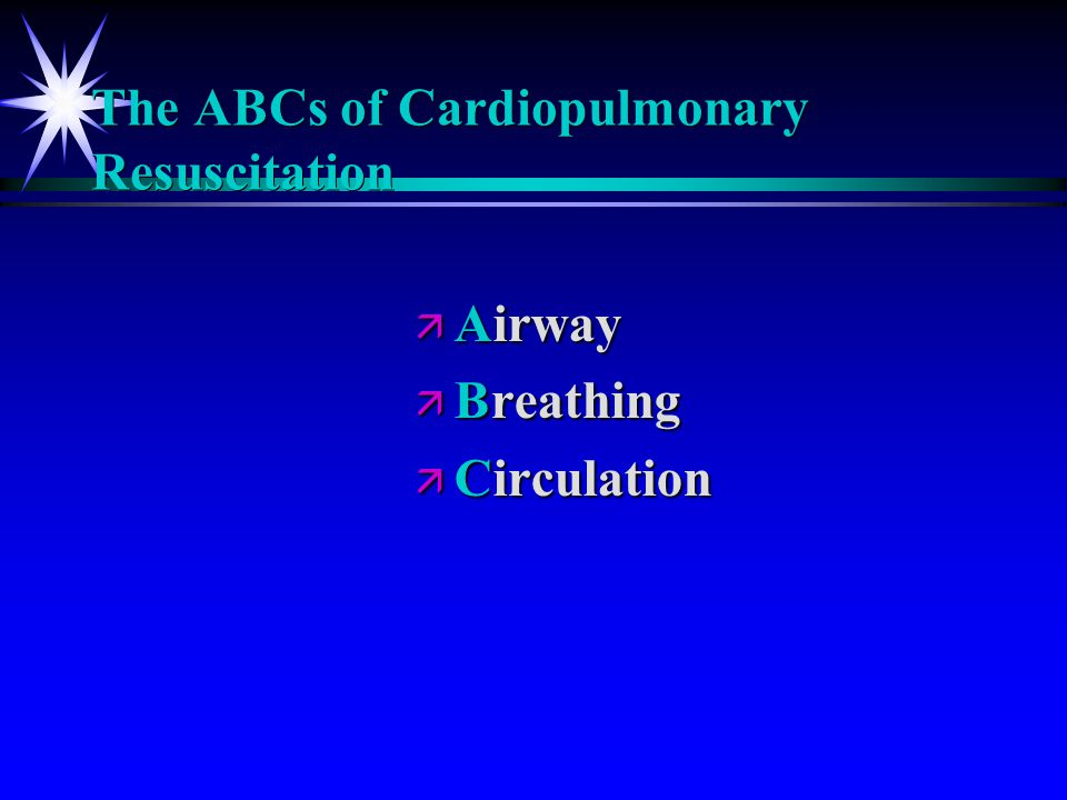 The ABCs of Cardiopulmonary Resuscitation