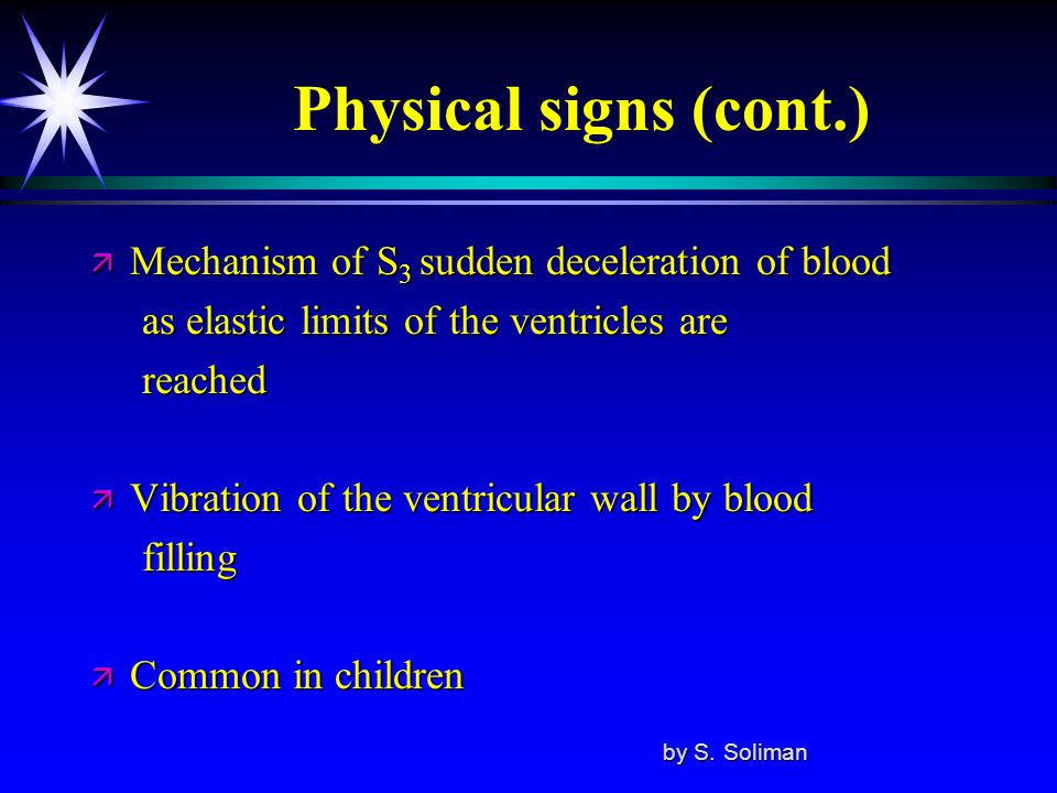Physical signs (cont.) Mechanism of S3 sudden deceleration of blood