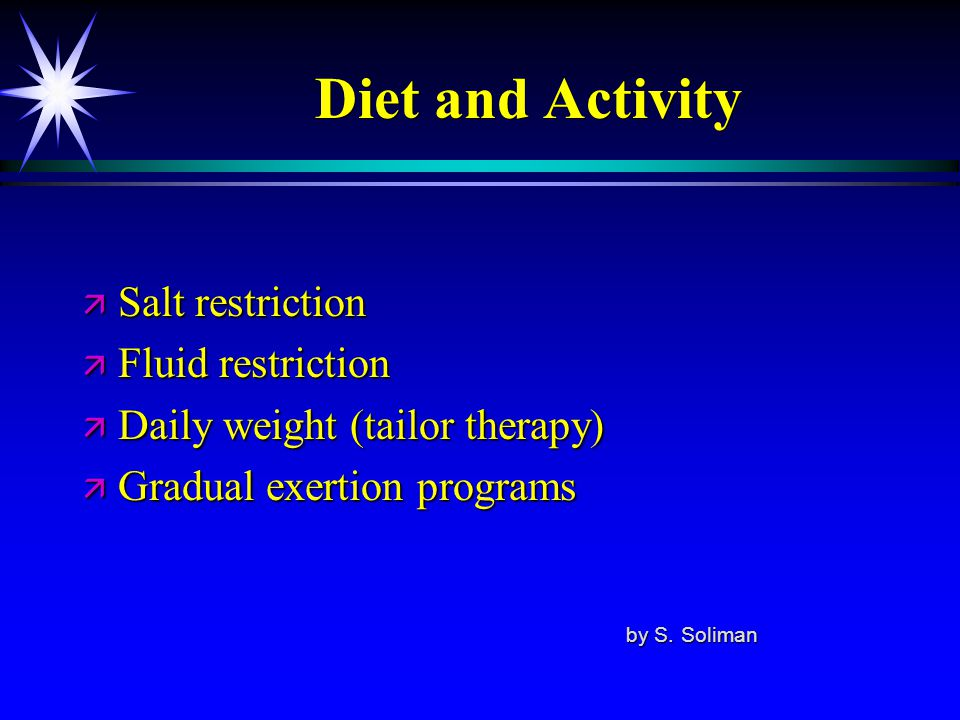 Diet and Activity Salt restriction Fluid restriction
