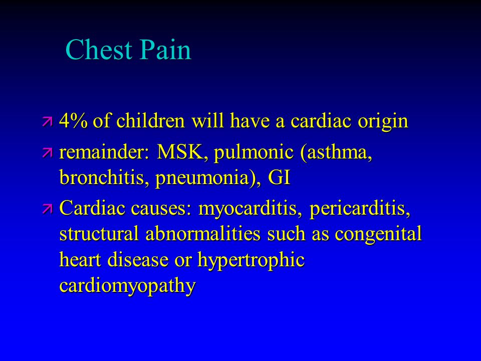 Chest Pain 4% of children will have a cardiac origin