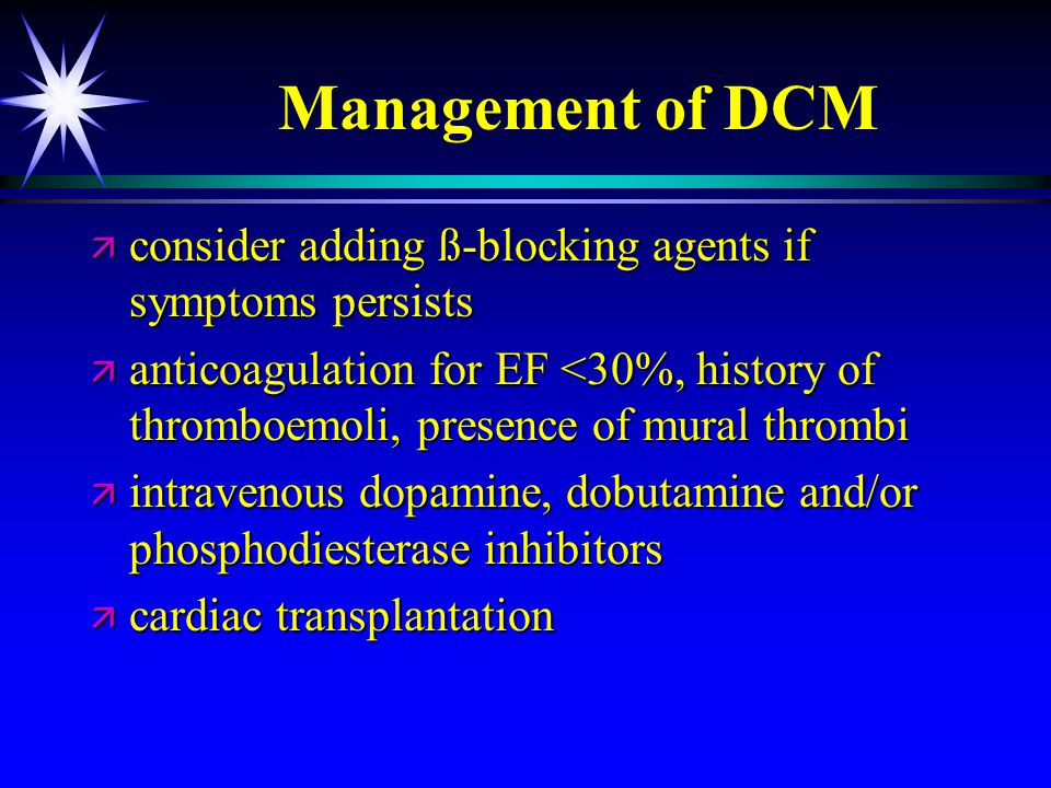Management of DCM consider adding ß-blocking agents if symptoms persists.