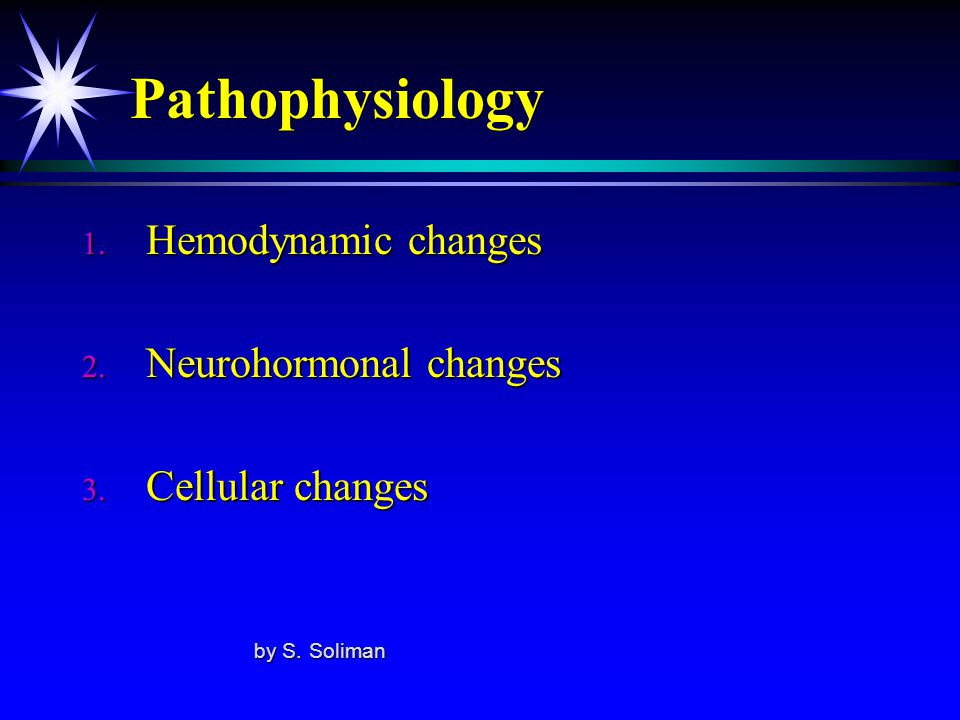 Pathophysiology Hemodynamic changes Neurohormonal changes