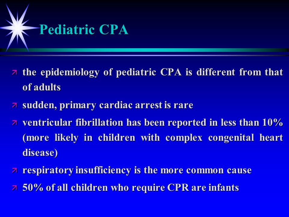 Pediatric CPA the epidemiology of pediatric CPA is different from that of adults. sudden, primary cardiac arrest is rare.