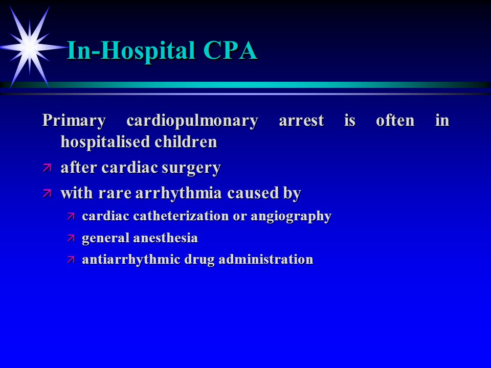 In-Hospital CPA Primary cardiopulmonary arrest is often in hospitalised children. after cardiac surgery.