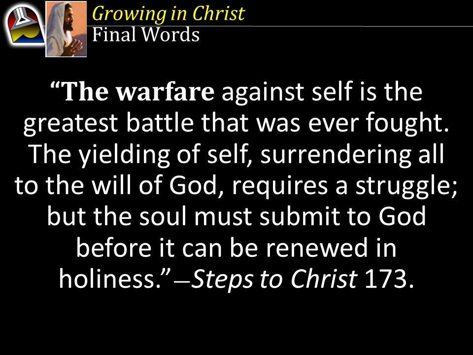 The warfare against self is the greatest battle that was ever fought.
