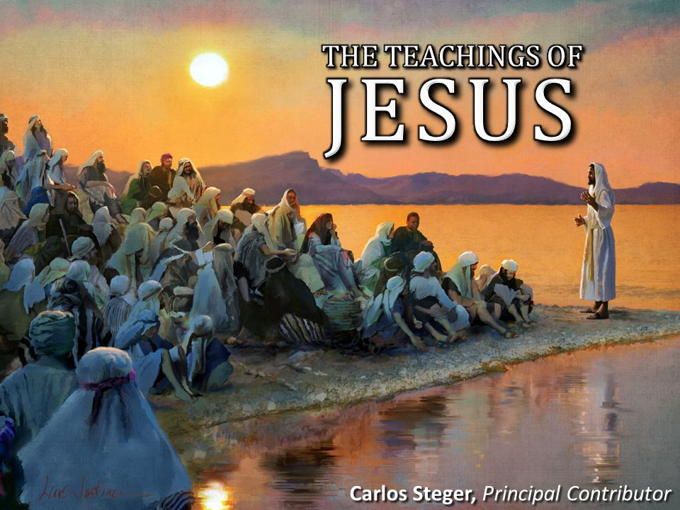 JESUS THE TEACHINGS OF Carlos Steger, Principal Contributor