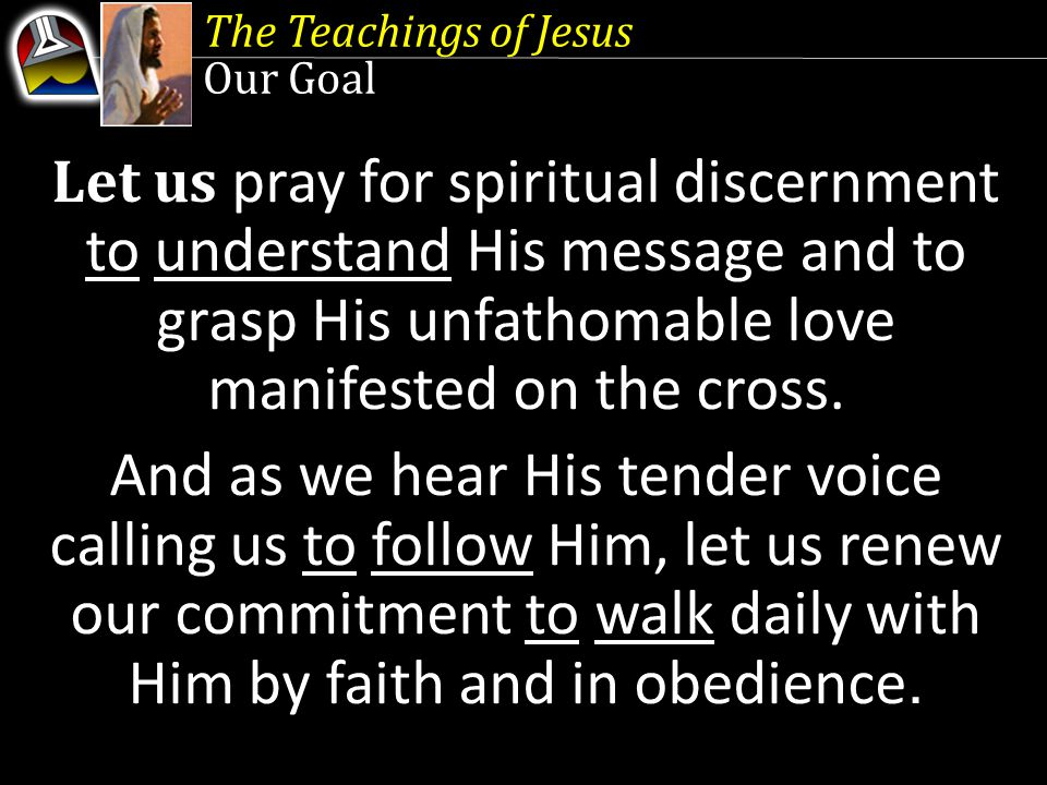 The Teachings of Jesus Our Goal.