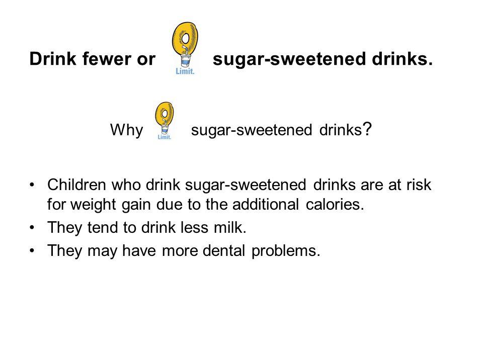 Drink fewer or sugar-sweetened drinks.